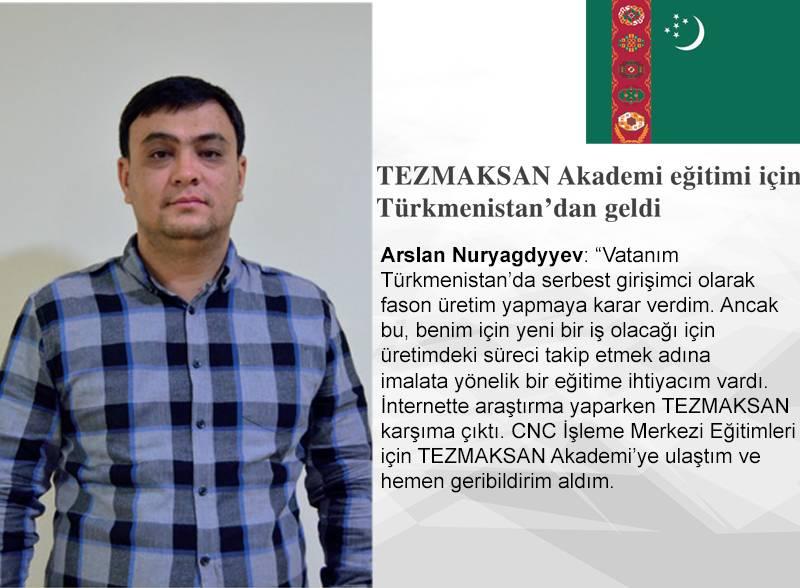 Arslan Nuryagdyyev: TEZMAKSAN Akademi eğitimi için Türkmenistan'dan geldim.